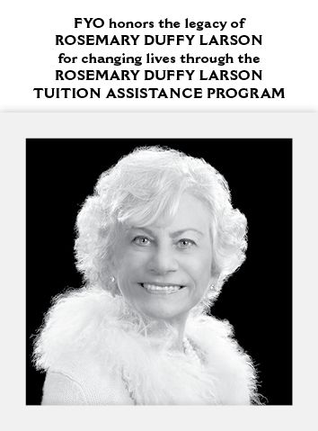 FYO honors the legacy of Rosemary Duff Larson for changing lives through the Rosemary Duff Larson Tuition Assistance Program.